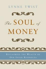 Inspired by: The Soul of Money, Lynne Twist